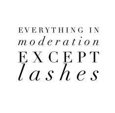 Should say including lashes! So many woman go overboard, especially with volume lash extensions or strip lashes and they end up looking cheap and trashy. Applying False Lashes, Applying Eye Makeup, False Eyelashes, Fake Lashes, Permanent Eyelashes, Long Lashes, Rodan Fields Lash Boost, Rodan And Fields, Lash Quotes