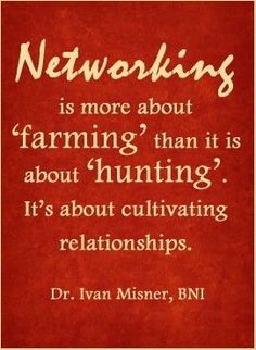 Networking is more like farming than hunting.