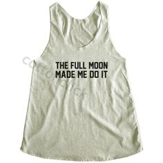 The Full Moon Made Me Do It Shirt Moon Shirt Sky Shirt Tumblr Cool... (195 ZAR) ❤ liked on Polyvore featuring tops, tanks, white, women's clothing, yoga shirt, shirts & tops, tan tank top, white singlet and tan top