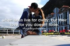 When boys live far away but their love for you doesn't fade... <3 omg yess so so so so cute (':