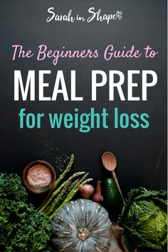 Meal Prep for Weight Loss. Learn the basics of meal prepping from start to finish + free downloadable 7-day meal plan and shopping list.