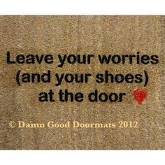 leave your worries (and your shoes) at the door <3