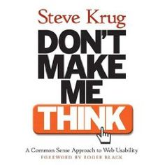 Don't Make Me Think.  A classic usability guide everyone should have.