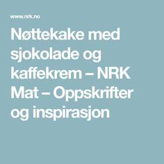 Nøttekake med sjokolade og kaffekrem – NRK Mat – Oppskrifter og inspirasjon