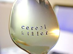 Hey, I found this really awesome Etsy listing at https://www.etsy.com/listing/188568600/cereal-killer-spoon-a-little-humor-with