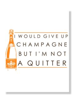 Never Quit Champagne - Perfect for New Years Eve Party