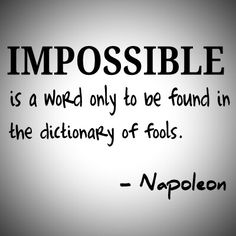 "impossible is a word from the dictionary of fools essay 219 quotes from napoléon bonaparte:  ""impossible is a word to be found only in the dictionary of fools"" ― napoléon bonaparte."