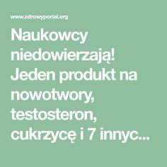 Naukowcy niedowierzają! Jeden produkt na nowotwory, testosteron, cukrzycę i 7 innych dolegliwości! Math Equations, Therapy, Diet