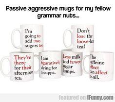 Passive Agressive Mugs For My Fellow Grammar...