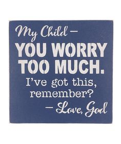 Another great find on #zulily! 'You Worry Too Much' Wall Sign by Sara's Signs #zulilyfinds