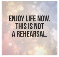 Enjoy Life Now Quotes. Quotes Enjoy Life, Now Quotes, Great Quotes, Quotes To Live By, Advice Quotes, Life Advice, True Quotes, The Words, Cool Words