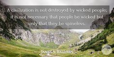 A civilization is not destroyed by wicked people