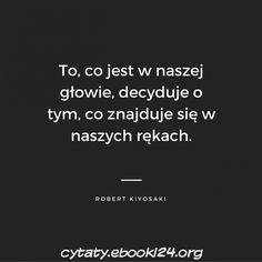 Robert Kiyosaki cytat o naszym nastawieniu Robert Kiyosaki, Tony Robbins, Wedding Tattoos, Outdoor Art, Animal Tattoos, Poetry Quotes, Education Quotes, Marketing, Funny Animals
