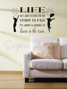 Life Isn't About Waiting for the Storm to Pass It's About Learning To Dance In The Rain - Inspirational wall quote for the living room, bedroom, classroom, dance studio. Living room decor
