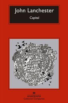 LANCHESTER, John, Capital. Anagrama, 2015. 20 ejemplares; Depósito Club Lectura. BPM Torrente Ballester, Salamanca