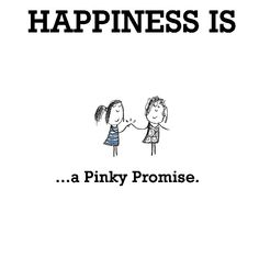 Happiness is, a Pinky Promise. - Happy Funny Quote
