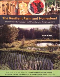 Homestead and Farm Resiliency and Regeneration – 10 Years In A Cold Climate, Principles in Practice – Presented by Ben Falk (b021) | Permaculture Voices.
