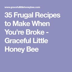 35 Frugal Recipes to Make When You're Broke - Graceful Little Honey Bee