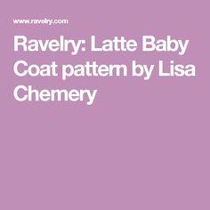 Ravelry: Latte Baby Coat pattern by Lisa Chemery
