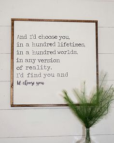 And I'd Choose You | Wood Sign | Farmhouse Sign | Framed Sign | Rustic Sign | Rustic Decor| Farmhouse Decor | Wedding Gift |Love Quote Sign by craftycozyhomes on Etsy https://www.etsy.com/listing/476102946/and-id-choose-you-wood-sign-farmhouse