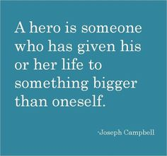 """A hero is someone who has given his or her life to something bigger than oneself."" - Joseph Campbell #quotes #inspiration"