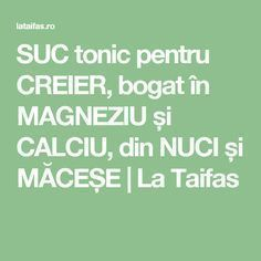 SUC tonic pentru CREIER, bogat în MAGNEZIU și CALCIU, din NUCI și MĂCEȘE | La Taifas Health And Beauty, Health And Wellness, Health Fitness, How To Get Rid, Good To Know, Mac, Exercise, Healthy, Sport