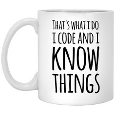 That's what i do i code and i know things Mug