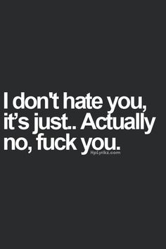 i-dont-hate-you-its-just-actually-no-fuck-you-990534.jpg (500×750)