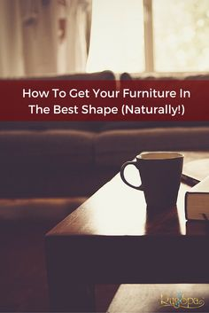 How To Get Your Furniture In The Best Shape (Naturally!) | RugSpa