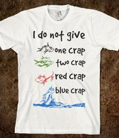 "FUNNY SHIRT: ""I Do Not Give One Crap, Two Crap, Red Crap, Blue Crap"" #shirt #storenvy #DrSeuss #fish Mens Tops, T Shirt, Funny Tshirts, Tee"