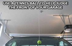 A hanging tennis ball will help prevent bumping into the garage wall. | 21 Insanely Clever Tricks To Vastly Improve Your Car