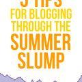 5 Tips For Blogging Through The Summer Slump   gimmesomeoven.com
