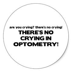 No Crying in Optometry