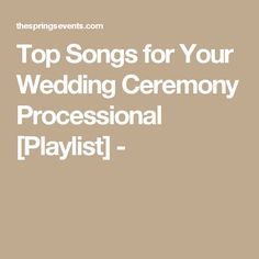 Top Songs for Your Wedding Ceremony Processional [Playlist] -