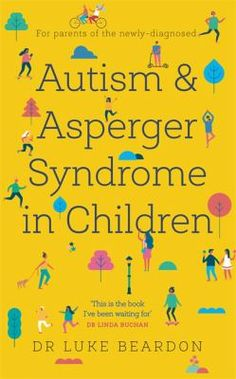 [Read Book] Autism and Asperger Syndrome in Childhood: For parents and carers of the newly diagnosed Author Luke Beardon, Free Epub Books, Free Ebooks, Got Books, Books To Read, Dr Luke, Doctor For Kids, Asperger Syndrome, Autism Spectrum Disorder, Aspergers