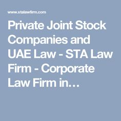 Private Joint Stock Companies and UAE Law - STA Law Firm - Corporate Law Firm in…