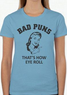 0545d280 Ladies Bad Puns Funny Cute T-Shirt That's by TheInnovativeRaven <-- How  T-dious :D