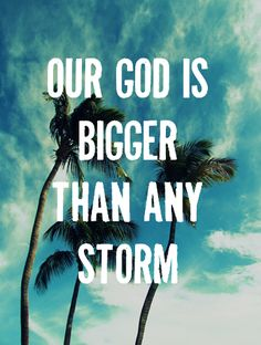 No matter what you are going through know that nothing is bigger than our God, He will make a way out of your storm!