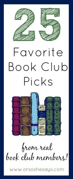 25 Favorite Book Club Picks ~ from avid readers!!