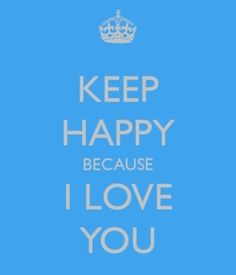 Keep Happy Because I Love You