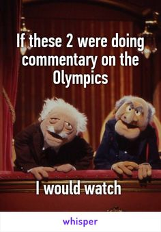 If these 2 were doing commentary on the Olympics I would watch
