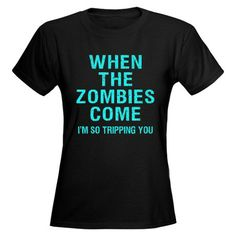 When The Zombies Come I'm So Tripping You T-Shirt #walkingdead #LOL #zombiehumor