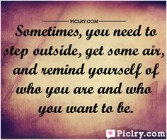 Sometimes you need to step outside #InspiringQuotes #Motivation #Piclry