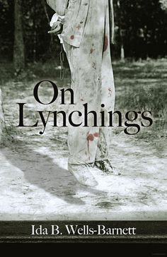 the horrors of lynching in the south by ida b wells southern horrors in the late 19th century, ida b wells dedicated most of her life to spreading the word about the horrific nature of lynching in the american south.