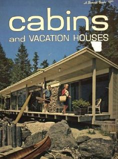 mid century modern vacation homes | Cabins and Vacation Houses (A Sunset Book)