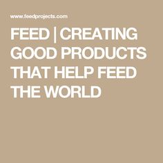 FEED | CREATING GOOD PRODUCTS THAT HELP FEED THE WORLD