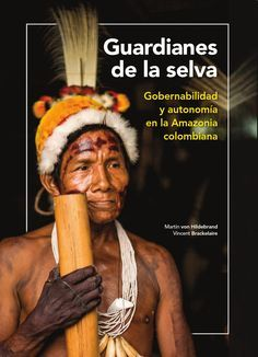 gobernabilidad y autonomia en la Amazonia colombiana. Gobernabilidad y autonomia en la Amazonia colombiana. (Spanish version) New book Guardians of the Forest, a treatise on indigenous rights in Colombia Guardians of the forest, anthropologist Martin von Hildebrand and Vincent Brackelaire socio environmental consultant , describes the efforts and achievements made by various indigenous peoples of the Colombian Amazon in governance and autonomy.
