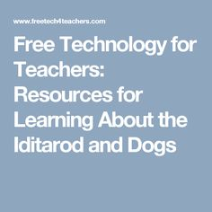 Free Technology for Teachers: Resources for Learning About the Iditarod and Dogs