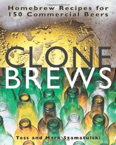 CloneBrews: Homebrew Recipes for 150 Commercial Beers