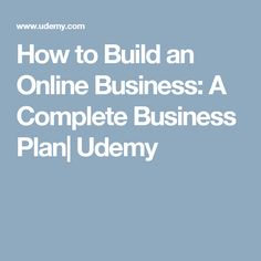 How to Build an Online Business: A Complete Business Plan| Udemy